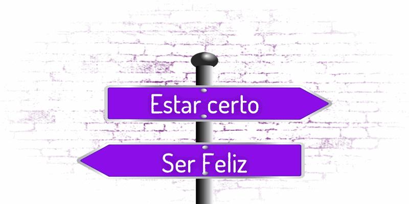 Estar certo e Ser feliz